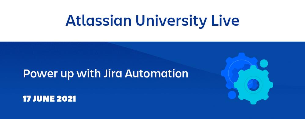 AtlassianUniveristyLive-PowerUpJiraAutomation-1280x500.png