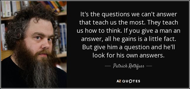 quote-it-s-the-questions-we-can-t-answer-that-teach-us-the-most-they-teach-us-how-to-think-patrick-rothfuss-43-52-25.jpg