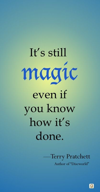 It's still magic, even if you know how it's done.jpg