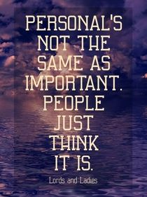 Personal's not the same as important, people just think it is.jpg
